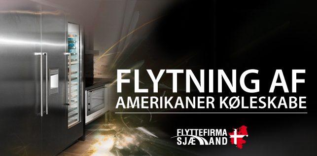 Flytning af Amerikaner Køleskab hos Flyttefirma Sjælland